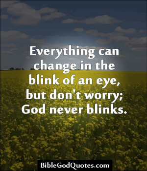 in the blink of an eye, but don't worry; God never blinks. God Quotes ...