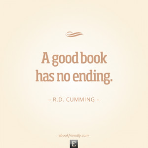 Quote by R.D. Cumming - A good book has no ending.