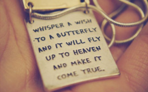 Whisper a wish to a butterfly and it will fly up to heaven and make it ...