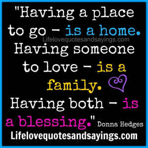 Having a place to go - is a home. Having someone to love - is a ...