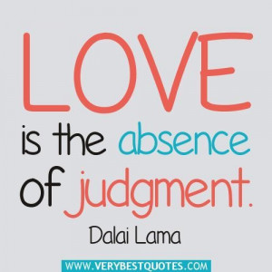 Love is the absence of judgment quotes dalai lama quotes