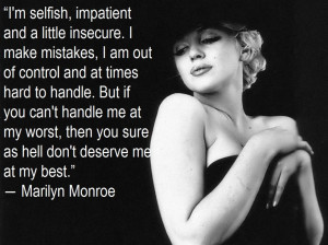 Marilyn Monroe Quote: ....if you can't handle me at my worst, then you ...