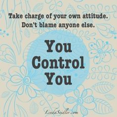 ... . Don't blame anyone else. You control you. | LindaSeidler.com #quote