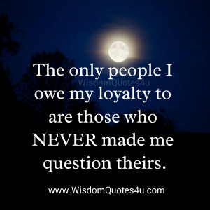 loyalty means you trust someone as much as they trust you if this ...