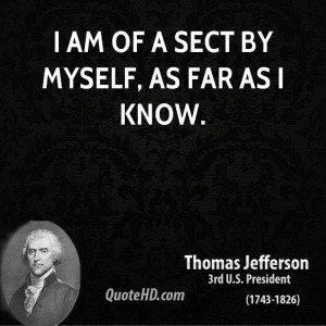 thomas-jefferson-quote-i-am-of-a-sect-by-myself-as-far-as-i-know.jpg