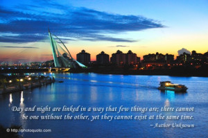 Day and night are linked in a way that few things are; there cannot be ...