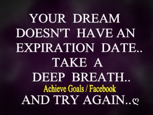 Your dream doesn't have an expiration date..