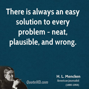 There is always an easy solution to every problem - neat, plausible ...