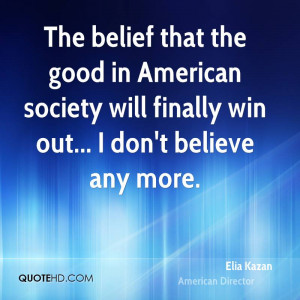 The belief that the good in American society will finally win out... I ...