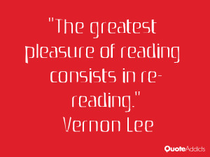 vernon lee quotes the greatest pleasure of reading consists in re ...
