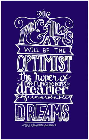 ... always be an optimist... | A Mama Geek's Top List of Doctor Who Quotes
