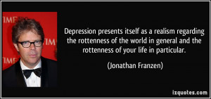 Depression presents itself as a realism regarding the rottenness of ...