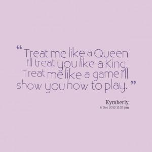 ... treat you like a king treat me like a game i'll show you how to play