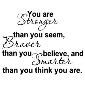 ... than you seem braver than you believe and smarter than you think