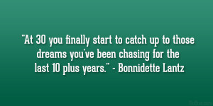 At 30 you finally start to catch up to those dreams you've been ...