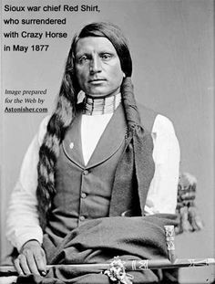 ... War Chief Red Shirt who surrendered with Crazy Horse in May 1877 More