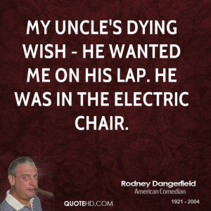 My uncle's dying wish - he wanted me on his lap. He was in the ...