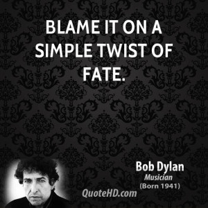 Blame it on a simple twist of fate.