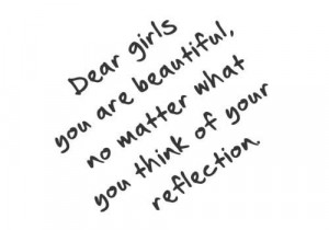 Dear girls you are beautiful no matter what you think of your ...