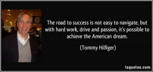... passion, it's possible to achieve the American dream. - Tommy Hilfiger