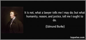 It is not, what a lawyer tells me I may do; but what humanity, reason ...