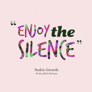 Quotes Picture: enjoy the silence