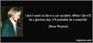 quote-i-don-t-want-to-die-in-a-car-accident-when-i-die-it-ll-be-a ...