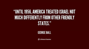 Until 1956, America treated Israel not much differently from other ...