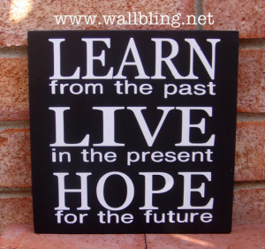 ... the past, LIVE in the present, HOPE for the future - Einstein Quote