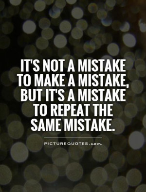mistake-to-make-a-mistake-but-its-a-mistake-to-repeat-the-same-mistake ...
