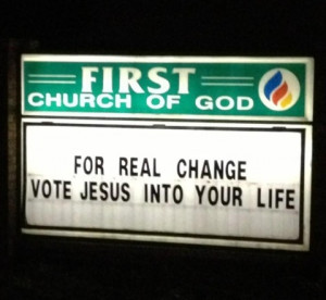 For real change, vote Jesus into your life