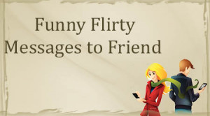 the funny flirty wishes for friend is humorous filled and include ...