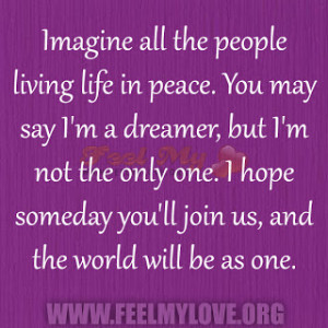 living-life-in-peace.-You-may-say-Im-a-dreamer-but-Im-not-the-only-one ...
