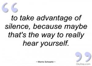 to take advantage of silence