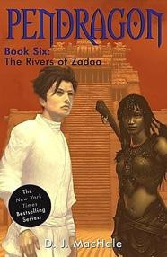 Pendragon, Book Six: The Rivers of Zadaa by D.J. MacHale