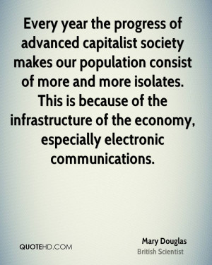 Every year the progress of advanced capitalist society makes our ...