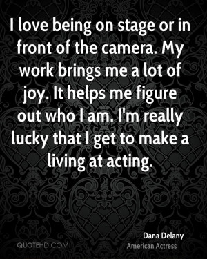 love being on stage or in front of the camera. My work brings me a ...