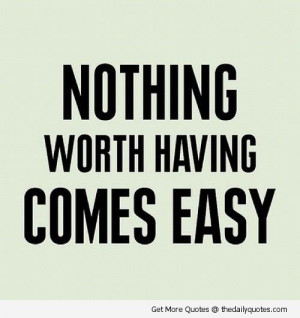 ... -worth-having-comes-easy-quote-life-quotes-saying-pic-picture.jpg