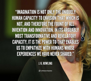 Quote J K Rowling Imagination Is Not Only The Uniquely Human 44210