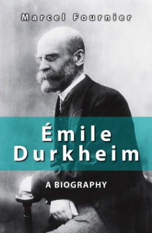 a biography of emile durkheim This paper, a review of marcel fournier's biography of emile durkheim – the first full-length 'life' of the classic sociologist to be published in the french la.