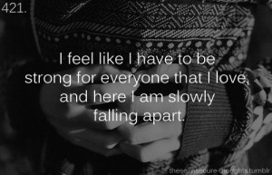 """421. """"I feel like I have to be strong for everyone that I love, and ..."""