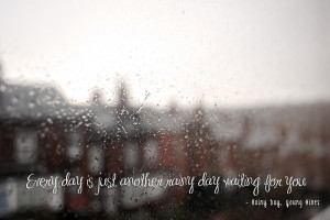Every Day Is Just Another Rainy Day Waiting For You