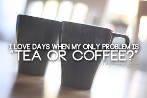 coffee, coffee quote, problem, sunday, tea