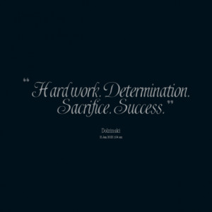 Quotes Picture: hard work determination sacrifice success