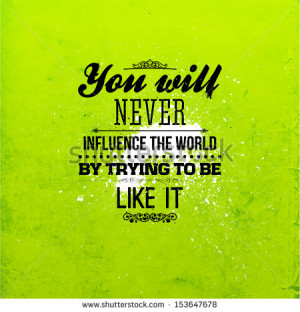 You Will Never Influence The World