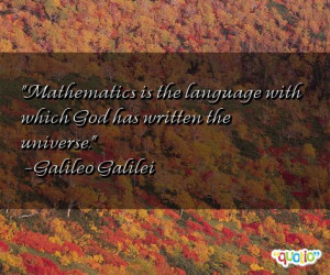 Mathematics is the language with which God has written the universe ...