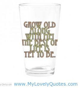 Grow old along with me – birthday quotes