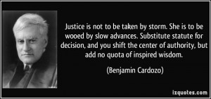 Justice is not to be taken by storm. She is to be wooed by slow ...