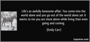 affair. You come into the world alone and you go out of the world ...