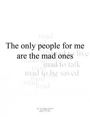 fragment the only people for me are the mad ones the ones who are mad ...